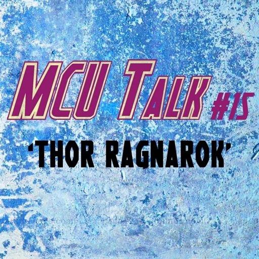 MCU Talk #15 'Thor Ragnarok'