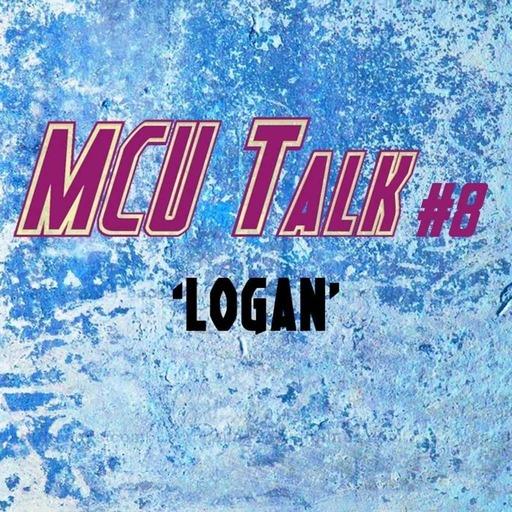 MCU Talk #8 'Logan'