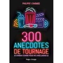 300 ANECDOTES DE TOURNAGES