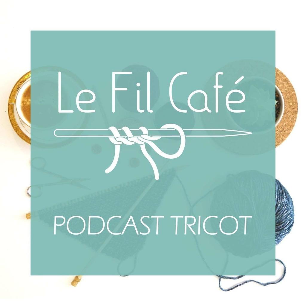 Le Fil Café - Podcast tricot