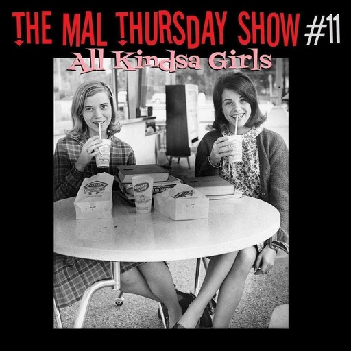 The Mal Thursday Show #11: All Kindsa Girls