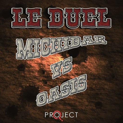 Le Duel 90 : Michidar VS Oasis