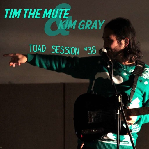 Toadcast #327 - Tim the Mute & Kim Gray Toad Session