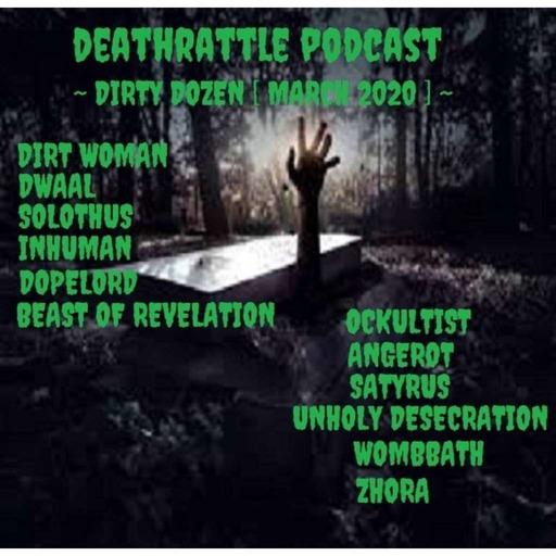 DEATHRATTLE PODCAST ~ Dirty Dozen [March 2020 ]