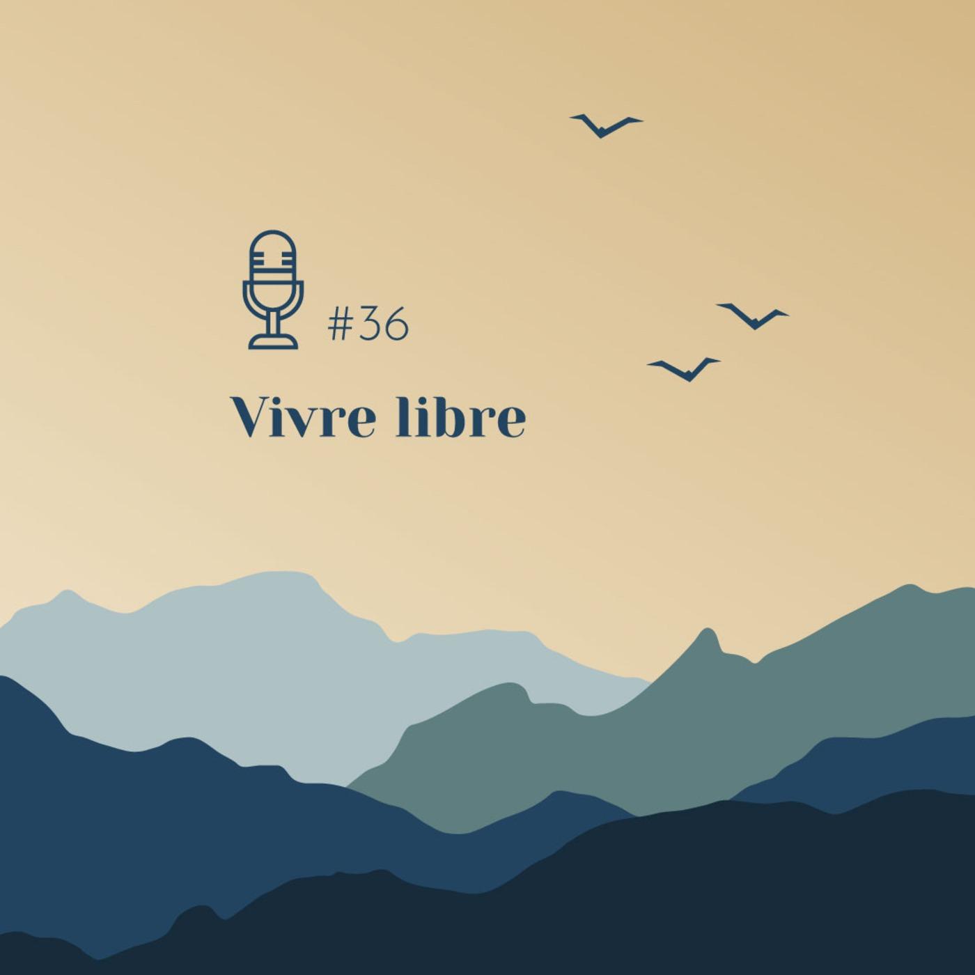 #36 | Vivre libre