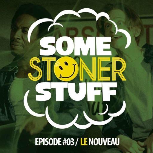 Some Stoner Stuff - E03 - Le Nouveau.mp3