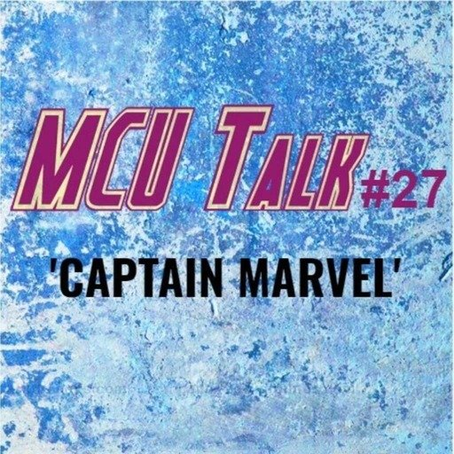 MCU Talk #27 'Captain Marvel'