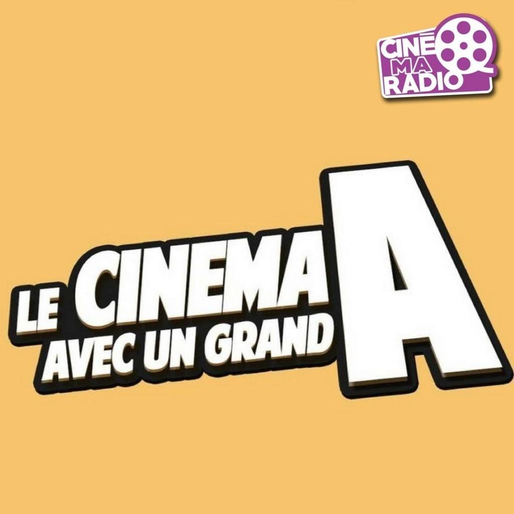 LE CINÉMA AVEC UN GRAND A | CinéMaRadio