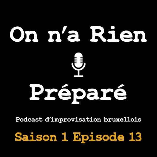 On n'a Rien Préparé - E13.mp3