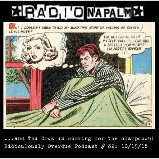 RADIO NAPALM Podcast # 82: ...And Ted Cruz IS Working For The Clampdown!