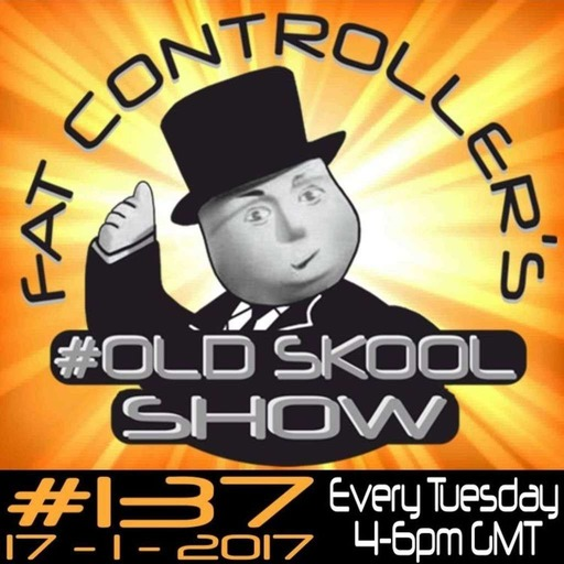 #OldSkool Show #137 with DJ Fat Controller 17th January 2017