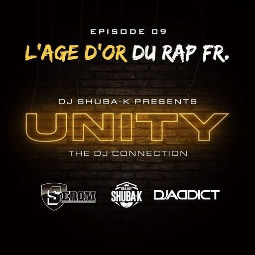 UNITY EP 09 - L'AGE D'OR DU RAP FR. Feat Serom & Addict
