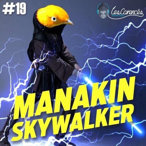 Les Carencés #19 (ITW) – Manakin Skywalker