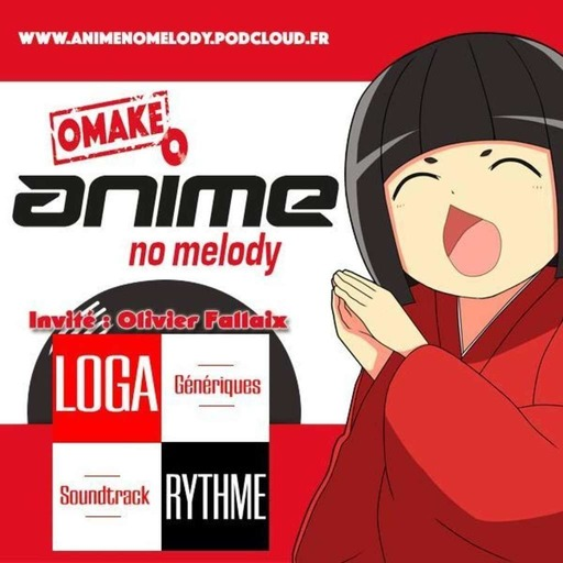 ANIME NO MELODY OMAKE #6  - LOGA-RYTHME - Interview de Olivier Fallaix