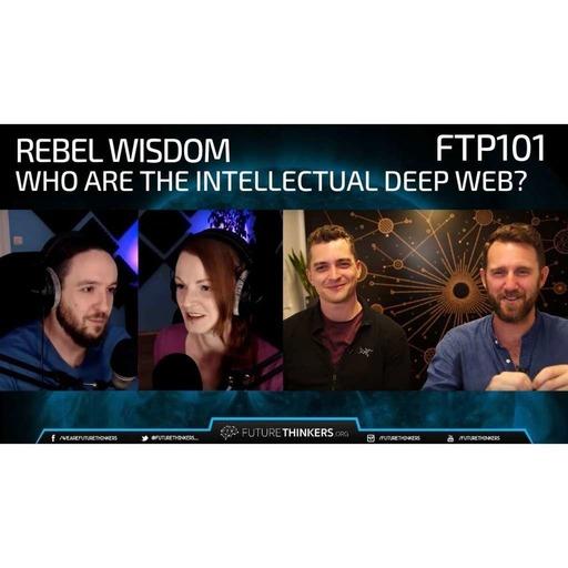 FTP101: Rebel Wisdom - Who Are The Intellectual Deep Web?