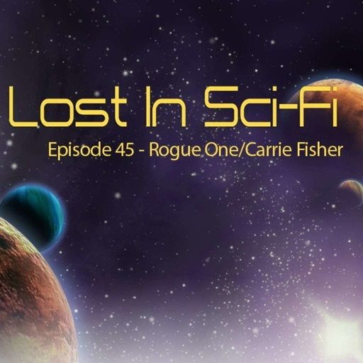 Lost in Sci-Fi: Episode 45: Rogue One/Carrie Fisher