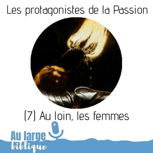 #147 Les protagonistes de la Passion (7) Au loin, les femmes...