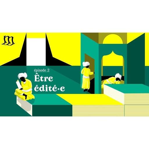 Épisode 2 - La mécanique du livre - Être édité.e