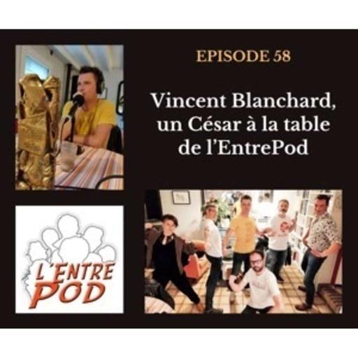 Episode 58 - Vincent Blanchard, un César à la table de l'EntrePod