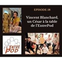 Episode 58 - Vincent Blanchard, un César à la table de l'EntrePod