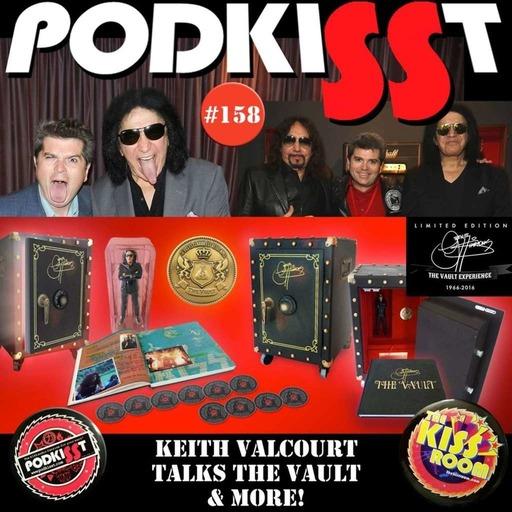 PodKISSt #158 KEITH VALCOURT TALKS THE VAULT & MORE!