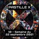 Pastille X 10 - Semaine du 22 septembre 2021