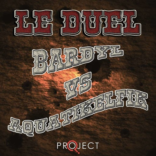 Le Duel 81 : Bardyl VS Aquatikelfik