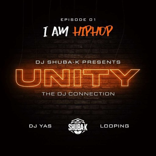UNITY EP 01 - I AM HIP HOP feat Yas & Looping