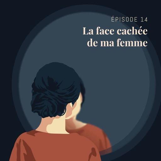 Episode 14 : La face cachée de ma femme