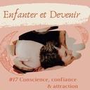 #17 Conscience, confiance et attraction