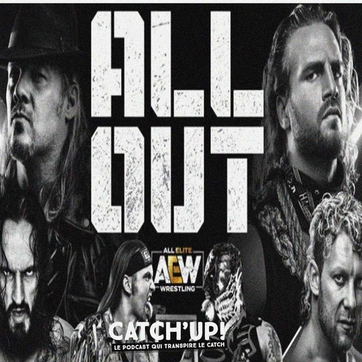 Catch'up! AEW All Out - Demandez le programme !