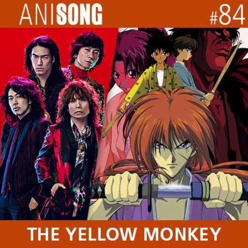 ANISONG #84 | THE YELLOW MONKEY (Kenshin)