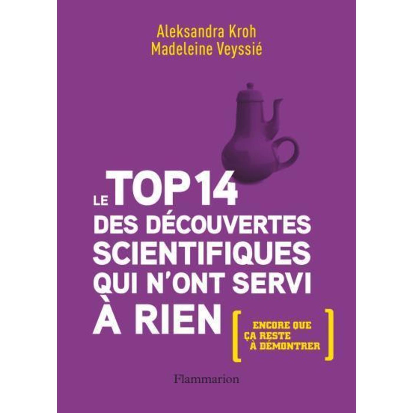 LisezLaScience – 19 – Le Top 14 Des Découvertes Scientifiques Qui N'Ont Servi A Rien de A. Kroh et M. Veyssié