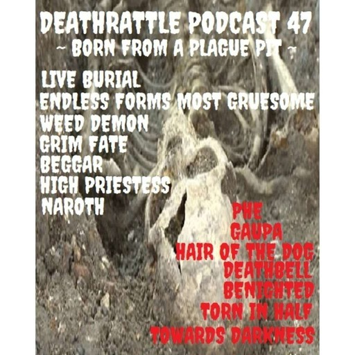 DEATHRATTLE PODCAST 47 ~ Born From A Plague Pit