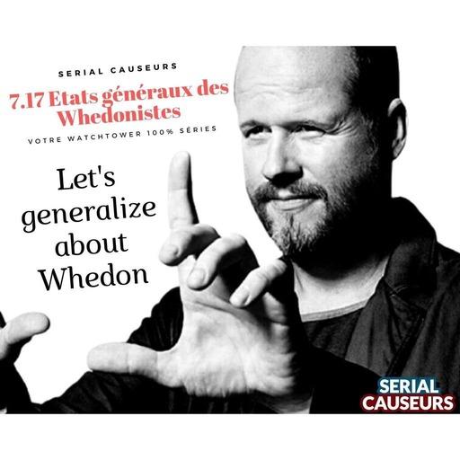 7x17 - Etats généraux des Whedonistes ou Whedon, son univers, ses fautes, ses œuvres