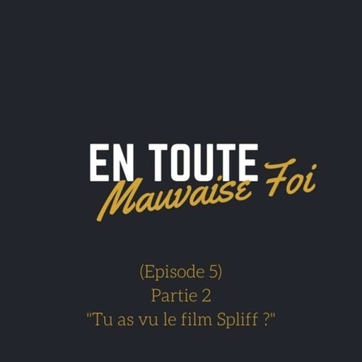 S01E05 - Partie 2 - T'as vu le film Spliff?