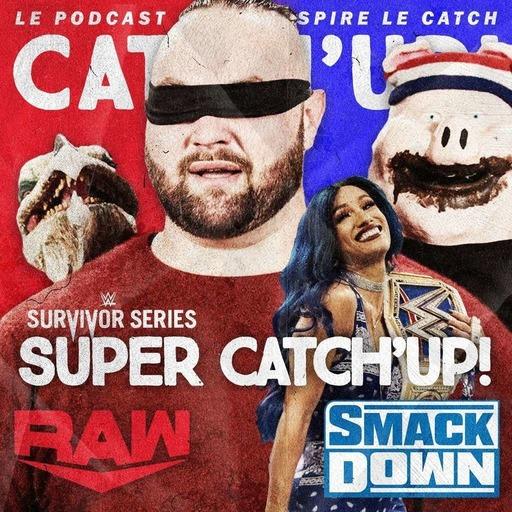 Super Catch'Up  WWE RAW + Smackdown + prono Survivor Series