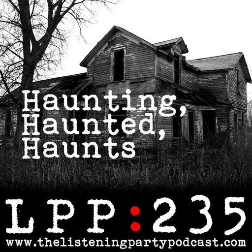 235 – Haunting, Haunted, Haunts: LIVE (to tape)!