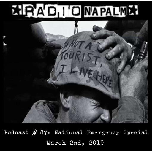 RADIO NAPALM Podcast # 87: National Emergency Special!