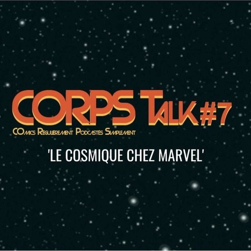 corps-talk-7-cosmique-marvel.mp3