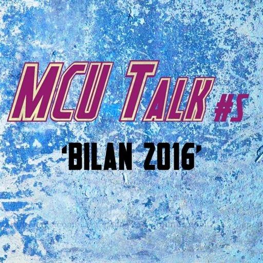 MCU Talk #5 'Bilan 2016'