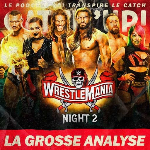 Catch'up! WWE WrestleMania 37 — Night 2 — La Grosse Analyse