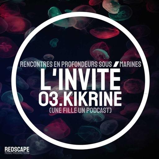 Les Abyssales EP/IDA03 - Kikrine (Une Fille, Un Podcast)