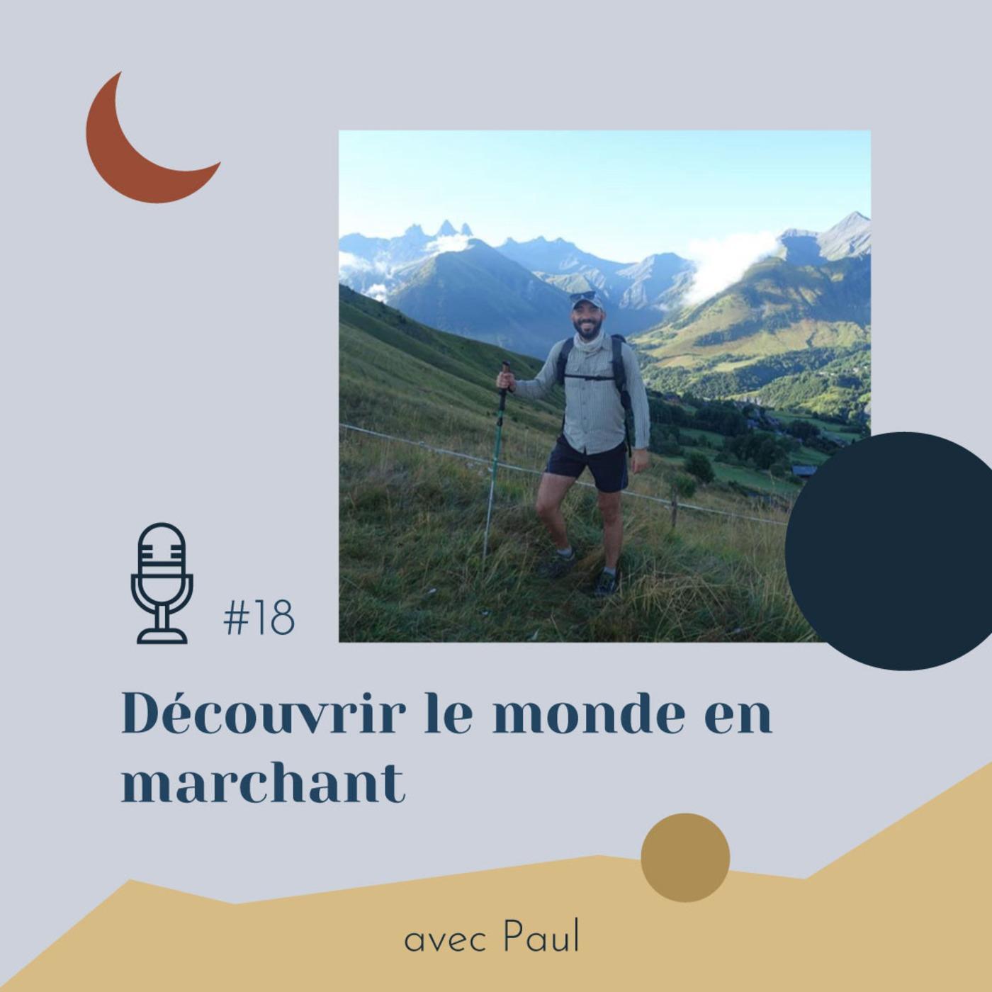 #18 | Découvrir le monde en marchant - Avec Paul