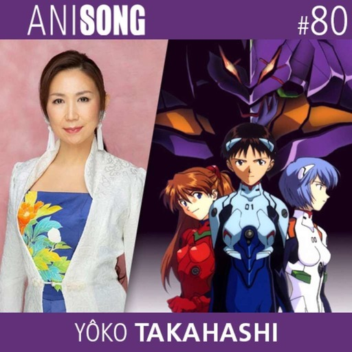 ANISONG #80 | Yôko Takahashi (Evangelion)