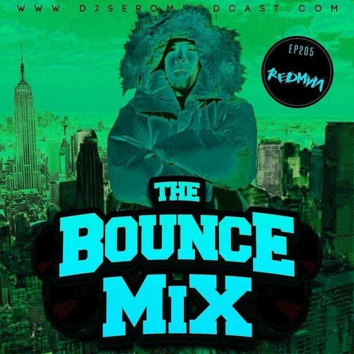 DJ SEROM & REDMAN - THE BOUNCEMIX EP205