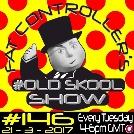 #OldSkool Show #146 with DJ Fat Controller 21st March 2017