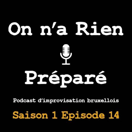 On n'a rien préparé, S01, E14 : Netflix et Kaamelott ont rendez-vous - le podcast d'impro bruxellois