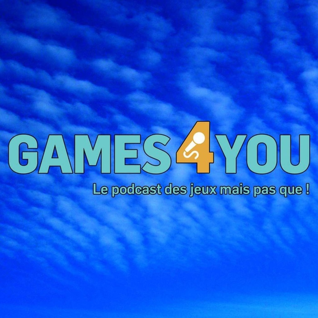 Games4you Le podcast des jeux mais pas que !