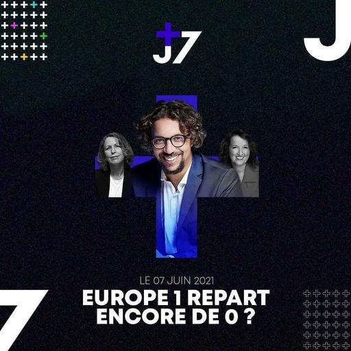 J+7 - 07/06/2021 - Europe 1 repart encore de 0 ?